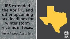IRS EXTENDS APRIL 15 AND OTHER UPCOMING DEADLINES, PROVIDES OTHER TAX RELIEF FOR VICTIMS  OF TEXAS WINTER STORMS